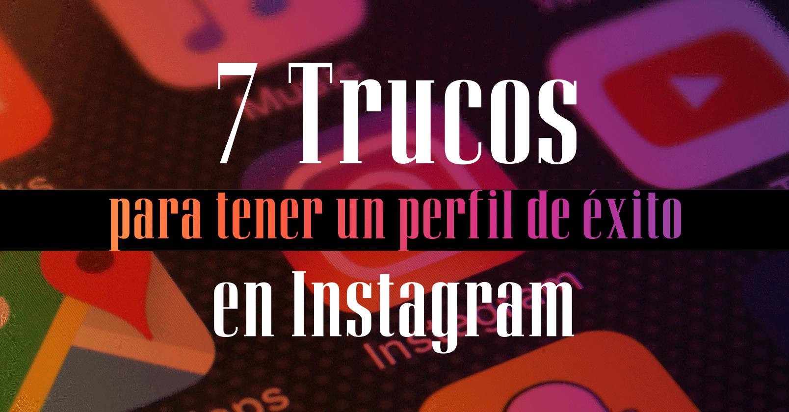 7-Trucos-para-tener-un-perfil-de-éxito-en-Instagram